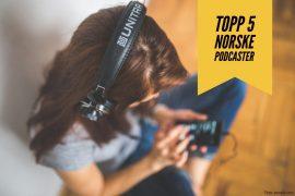 topp-5-norske-podcaster-mine-favoritter